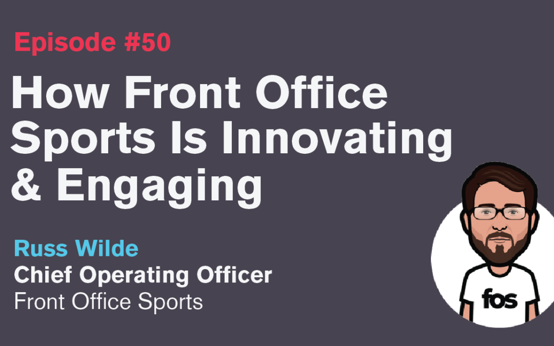 Ep. 50: How Front Office Sports Is Innovating & Engaging with Russ Wilde
