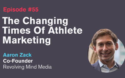 Ep. 55: The Changing Times of Athlete Marketing with Aaron Zack