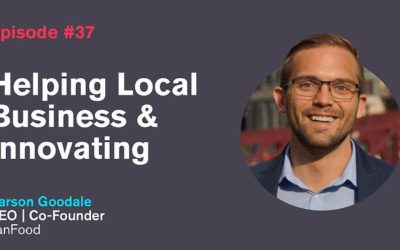 Ep. 37: Helping Local Business & Innovating with Carson Goodale