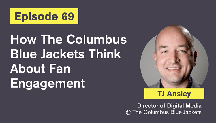 Ep. 69: How The Columbus Blue Jackets Think About Fan Engagement with TJ Ansley